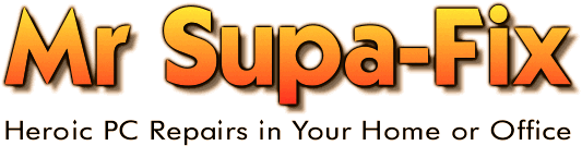 Mr Supa Fix — Heroic PC Repairs in Your Home or Office